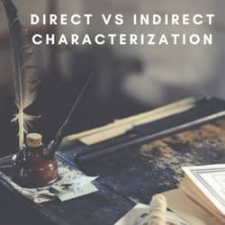 Definition & How Writers Use Direct vs Indirect Characterization in a Story