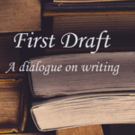 First Draft a dialogue on writing