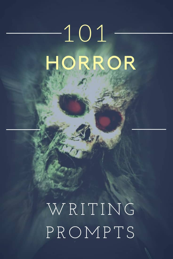 101 Horrifying Horror Story Ideas and Writing Prompts