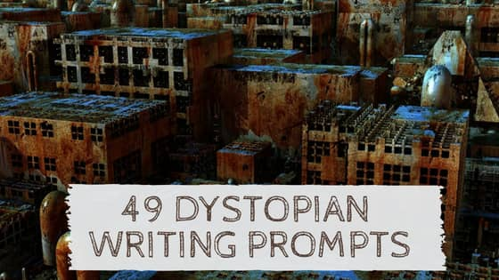 49 Amazing Dystopian Writing Prompts