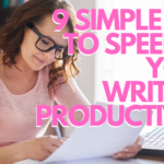 9 Simple Tips To Speed Up Your Writing Productivity